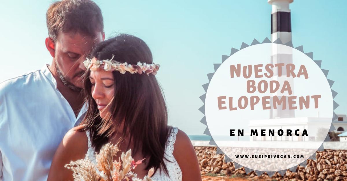 Nuestra boda elopement en Menorca